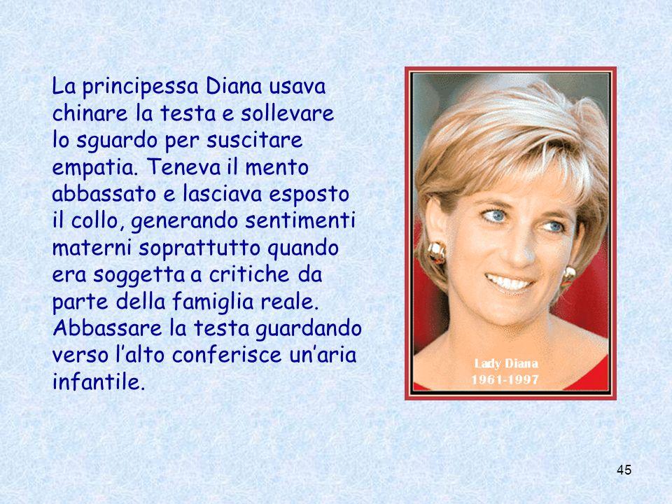 45 La principessa Diana usava chinare la testa e sollevare lo sguardo per suscitare empatia. Teneva il mento abbassato e lasciava esposto il collo, ge