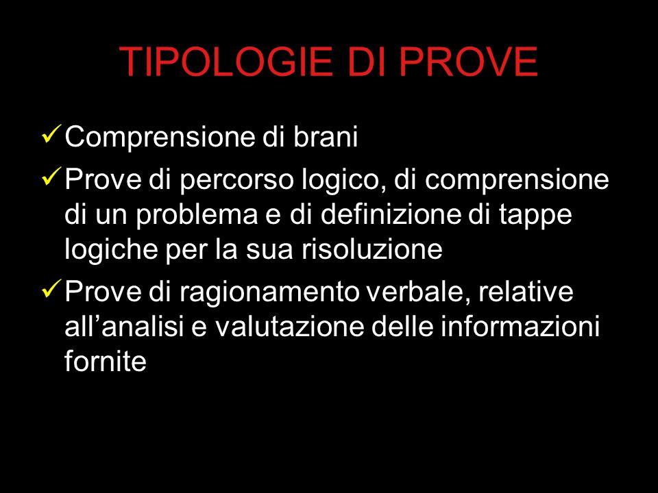 TIPOLOGIE DI PROVE Comprensione di brani Prove di percorso logico, di comprensione di un problema e di definizione di tappe logiche per la sua risoluz