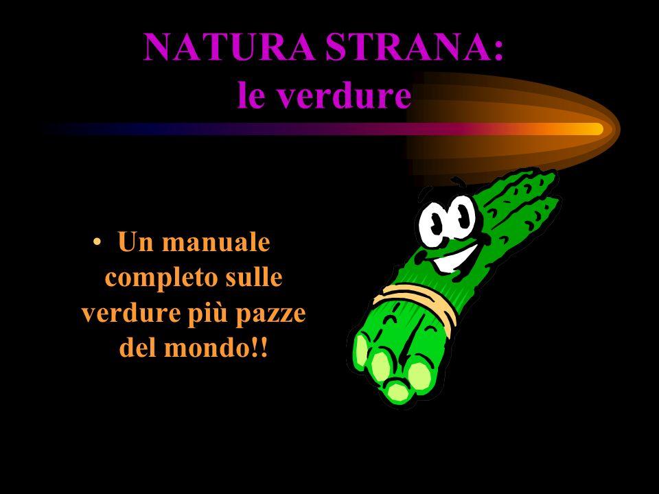 NATURA STRANA: le verdure Un manuale completo sulle verdure più pazze del mondo!!