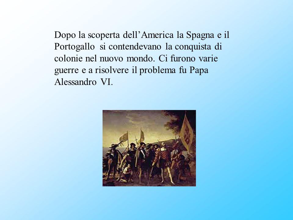 Papa Alessandro VI propose di firmare un trattato: il trattato di Tordesillas(1494) dove si stabiliva che il nuovo mondo sarebbe stato diviso a metà da una linea immaginaria, detta Raya: le terre a ovest erano della Spagna e quelle a est del Portogallo.