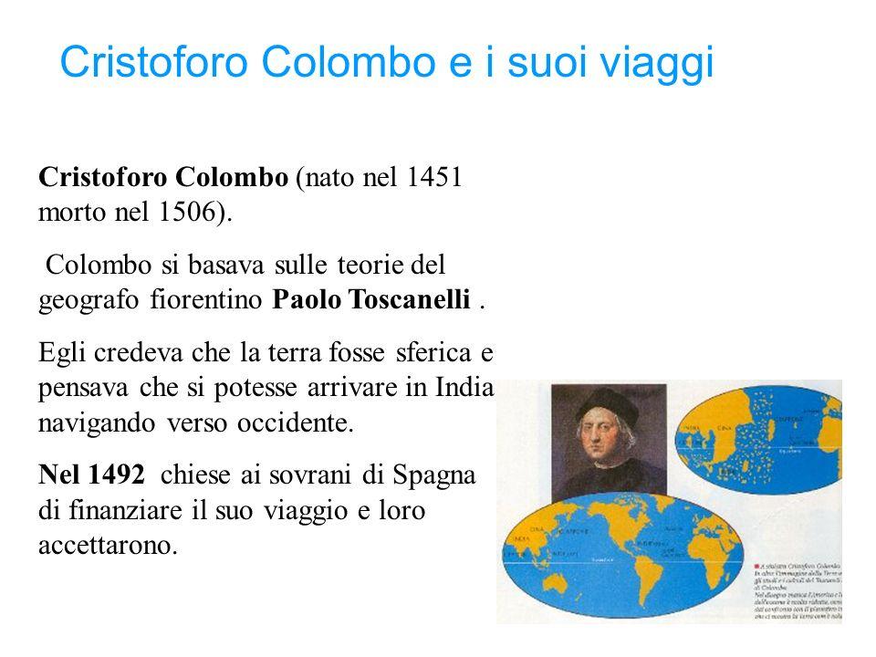 Cristoforo Colombo (nato nel 1451 morto nel 1506). Colombo si basava sulle teorie del geografo fiorentino Paolo Toscanelli. Egli credeva che la terra