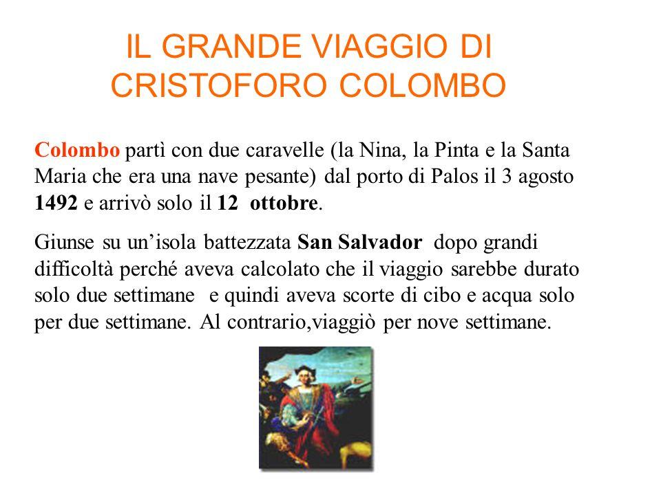 IL GRANDE VIAGGIO DI CRISTOFORO COLOMBO Colombo partì con due caravelle (la Nina, la Pinta e la Santa Maria che era una nave pesante) dal porto di Pal