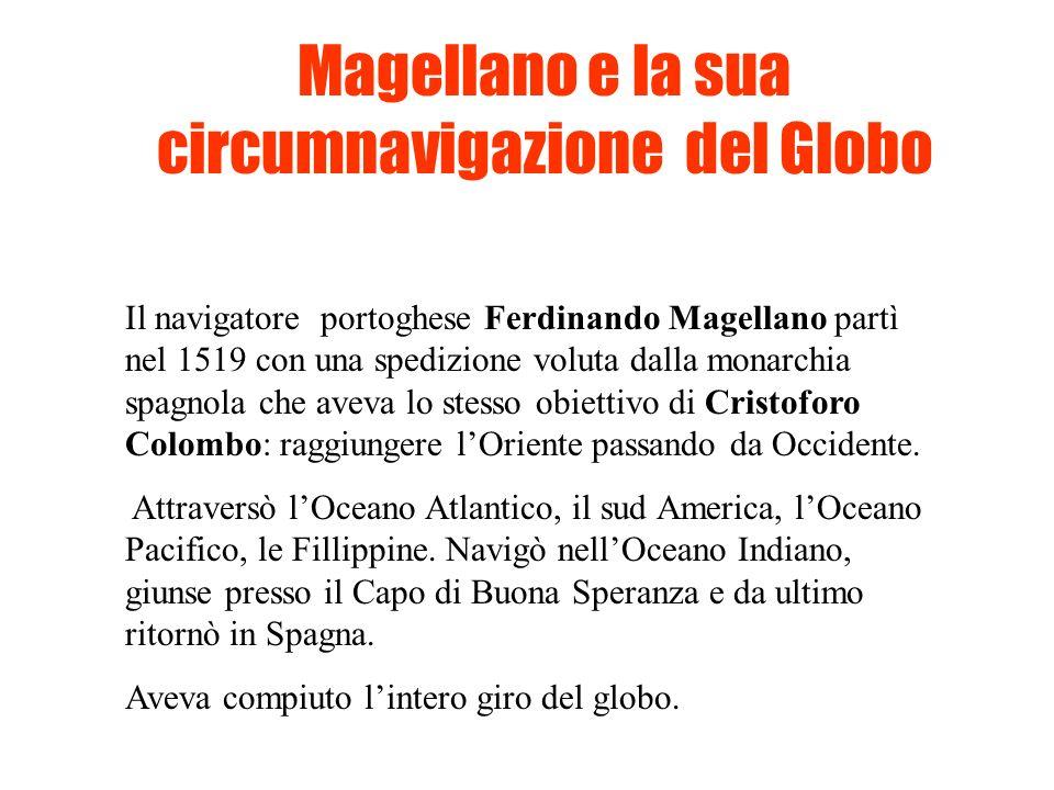 Magellano e la sua circumnavigazione del Globo Il navigatore portoghese Ferdinando Magellano partì nel 1519 con una spedizione voluta dalla monarchia