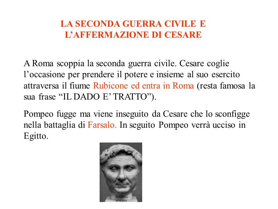 A Roma scoppia la seconda guerra civile. Cesare coglie loccasione per prendere il potere e insieme al suo esercito attraversa il fiume Rubicone ed ent
