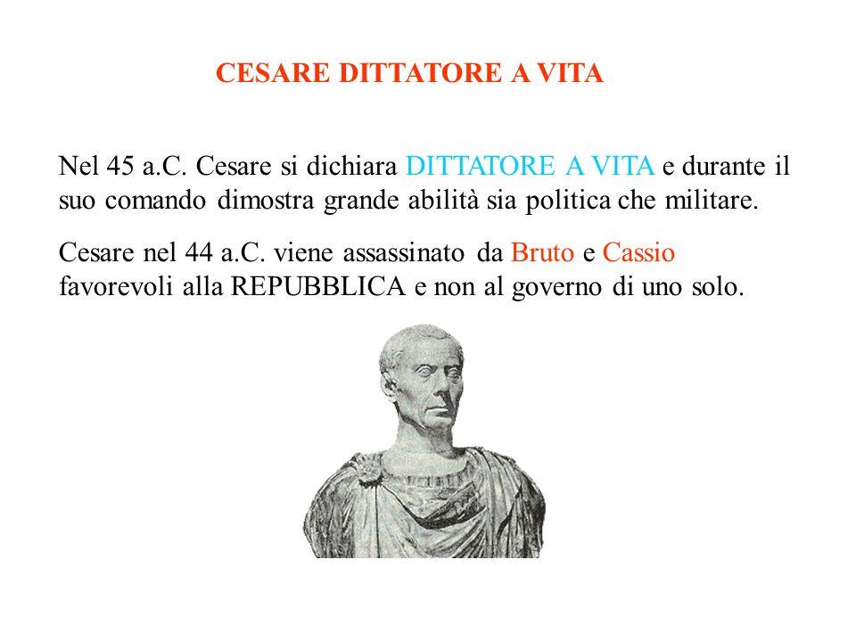 Nel 45 a.C. Cesare si dichiara DITTATORE A VITA e durante il suo comando dimostra grande abilità sia politica che militare. Cesare nel 44 a.C. viene a