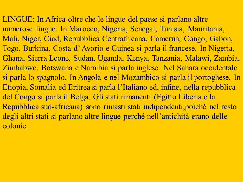 LINGUE: In Africa oltre che le lingue del paese si parlano altre numerose lingue. In Marocco, Nigeria, Senegal, Tunisia, Mauritania, Mali, Niger, Ciad