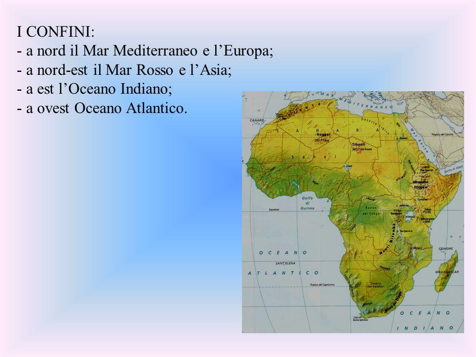 I CONFINI: - a nord il Mar Mediterraneo e lEuropa; - a nord-est il Mar Rosso e lAsia; - a est lOceano Indiano; - a ovest Oceano Atlantico. +\