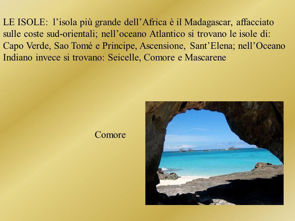 LE ISOLE: lisola più grande dellAfrica è il Madagascar, affacciato sulle coste sud-orientali; nelloceano Atlantico si trovano le isole di: Capo Verde,