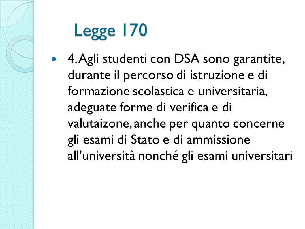 Legge 170 4. Agli studenti con DSA sono garantite, durante il percorso di istruzione e di formazione scolastica e universitaria, adeguate forme di ver