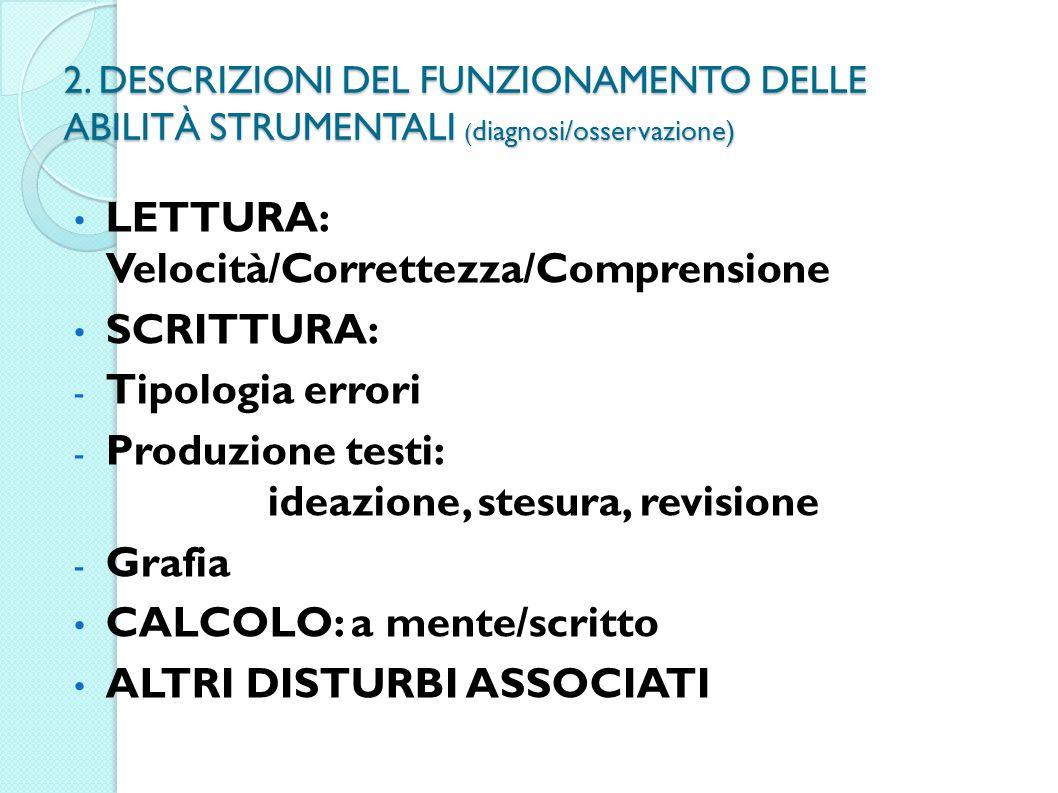 2. DESCRIZIONI DEL FUNZIONAMENTO DELLE ABILITÀ STRUMENTALI ( diagnosi/osservazione) LETTURA: Velocità/Correttezza/Comprensione SCRITTURA: - Tipologia