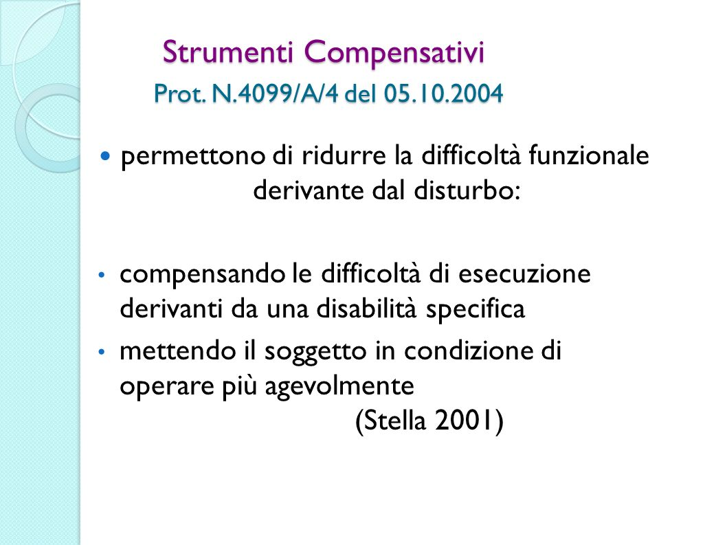 Strumenti Compensativi Prot. N.4099/A/4 del 05.10.2004 permettono di ridurre la difficoltà funzionale derivante dal disturbo: compensando le difficolt