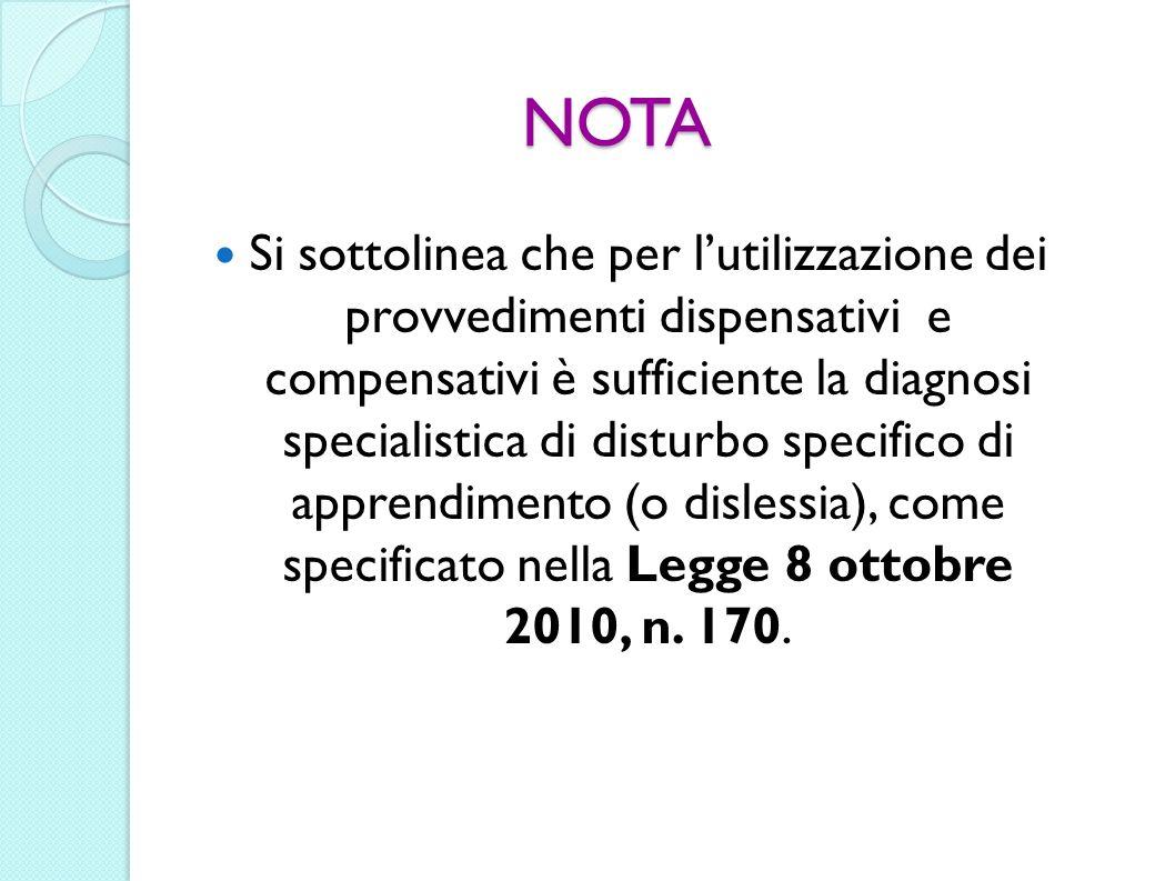 NOTA Si sottolinea che per lutilizzazione dei provvedimenti dispensativi e compensativi è sufficiente la diagnosi specialistica di disturbo specifico