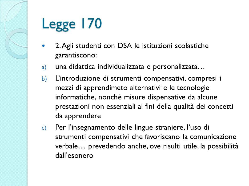 Legge 170 2. Agli studenti con DSA le istituzioni scolastiche garantiscono: a) una didattica individualizzata e personalizzata… b) Lintroduzione di st