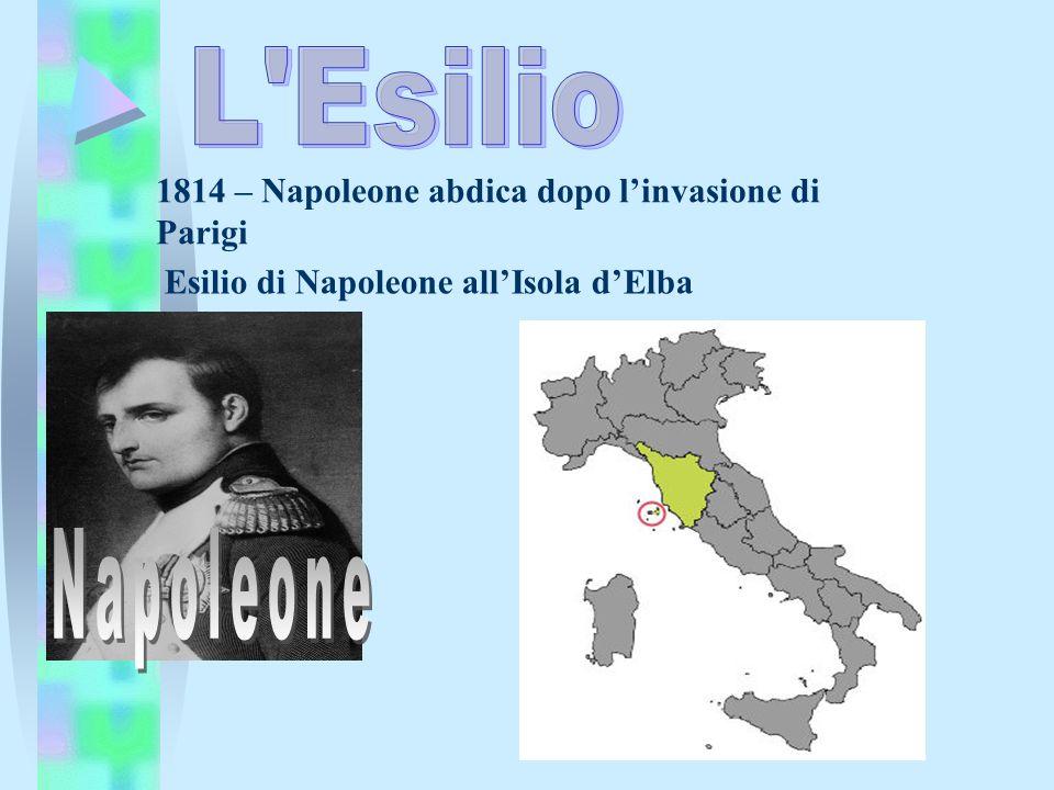1814 – Napoleone abdica dopo linvasione di Parigi Esilio di Napoleone allIsola dElba