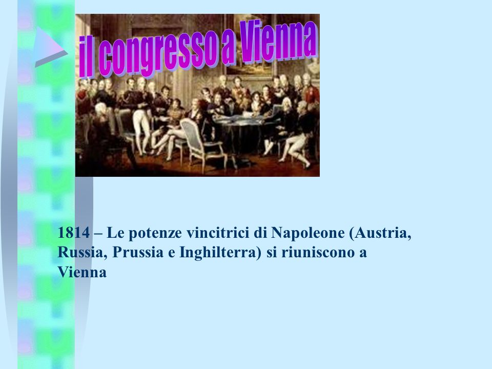 1814 – Le potenze vincitrici di Napoleone (Austria, Russia, Prussia e Inghilterra) si riuniscono a Vienna