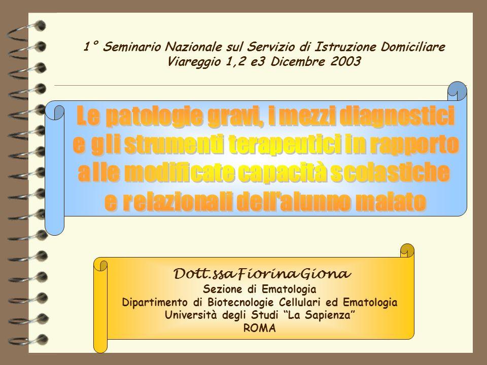 1° Seminario Nazionale sul Servizio di Istruzione Domiciliare Viareggio 1,2 e3 Dicembre 2003 Dott.ssa Fiorina Giona Sezione di Ematologia Dipartimento