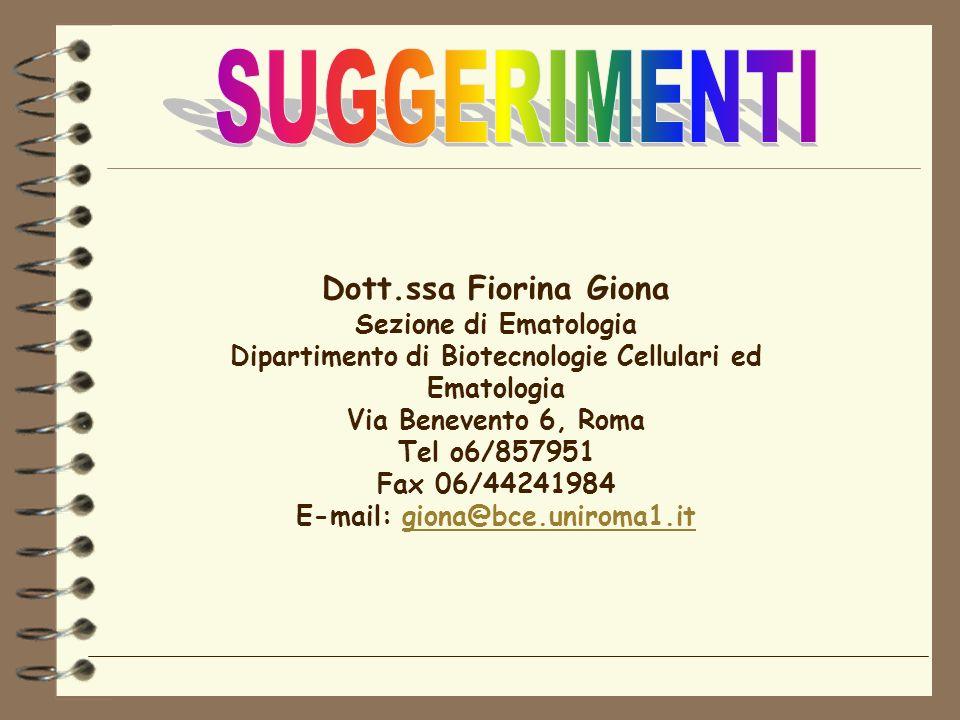 Dott.ssa Fiorina Giona Sezione di Ematologia Dipartimento di Biotecnologie Cellulari ed Ematologia Via Benevento 6, Roma Tel o6/857951 Fax 06/44241984