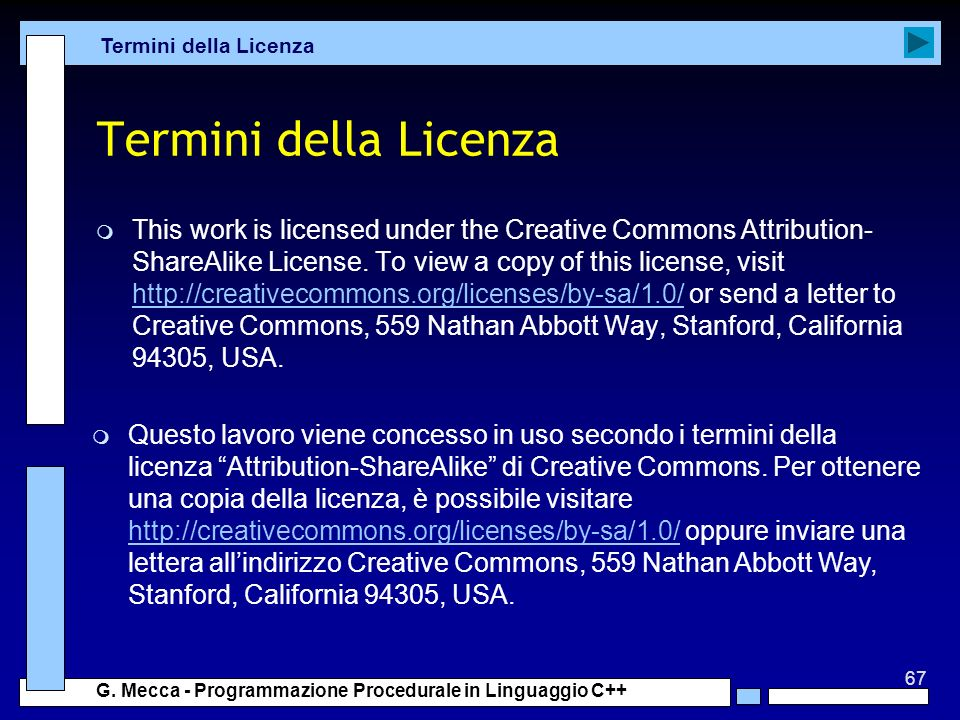 67 G. Mecca - Programmazione Procedurale in Linguaggio C++ Termini della Licenza m This work is licensed under the Creative Commons Attribution- Share