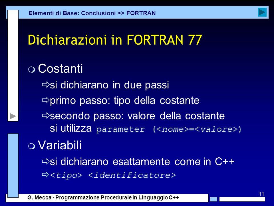 11 G. Mecca - Programmazione Procedurale in Linguaggio C++ Dichiarazioni in FORTRAN 77 m Costanti si dichiarano in due passi primo passo: tipo della c