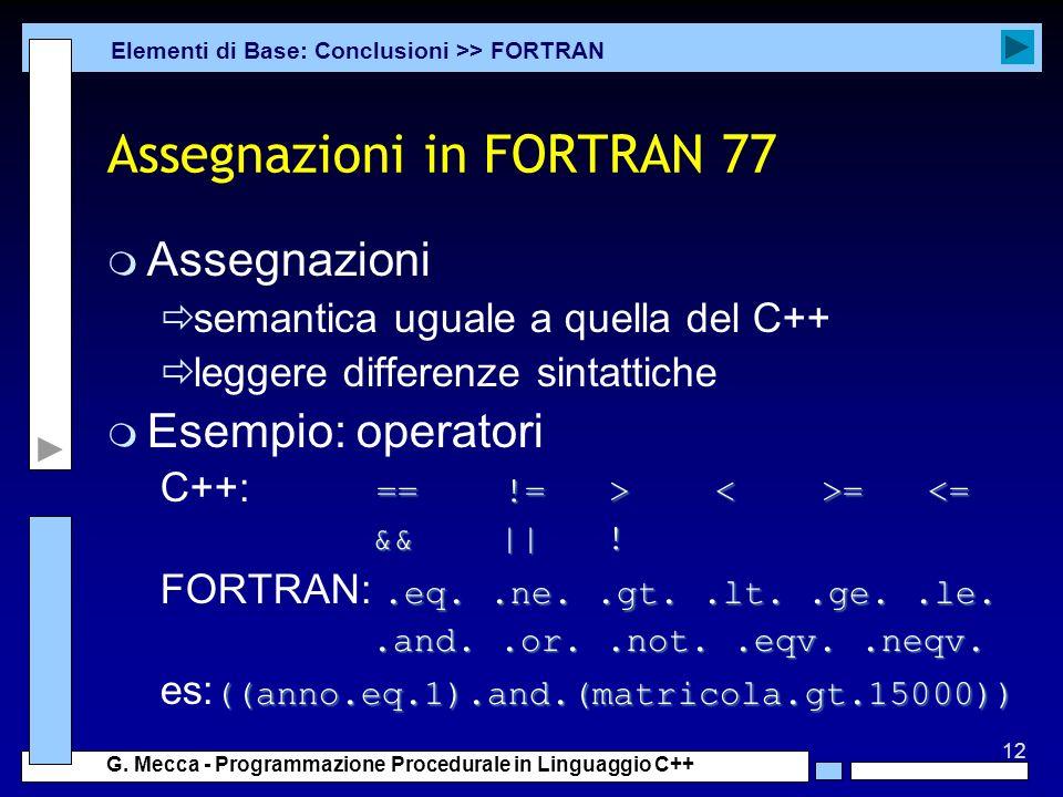 12 G. Mecca - Programmazione Procedurale in Linguaggio C++ Assegnazioni in FORTRAN 77 m Assegnazioni semantica uguale a quella del C++ leggere differe