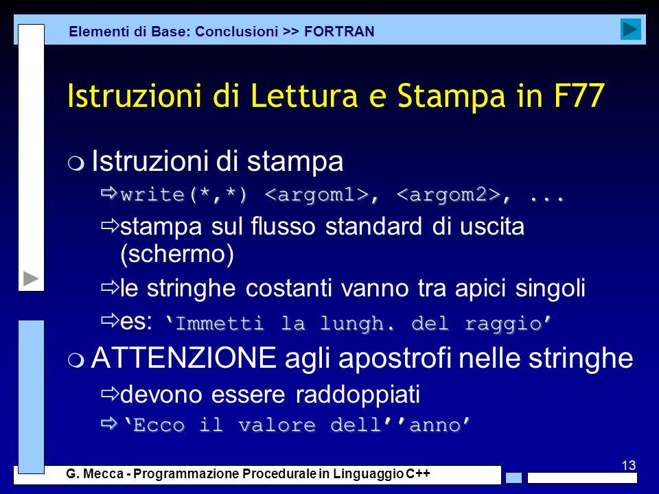 13 G. Mecca - Programmazione Procedurale in Linguaggio C++ Istruzioni di Lettura e Stampa in F77 m Istruzioni di stampa write(*,*),,... write(*,*),,..