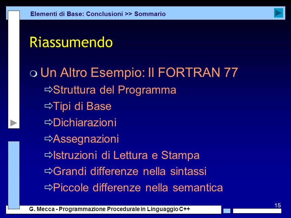 15 G. Mecca - Programmazione Procedurale in Linguaggio C++ Riassumendo m Un Altro Esempio: Il FORTRAN 77 Struttura del Programma Tipi di Base Dichiara