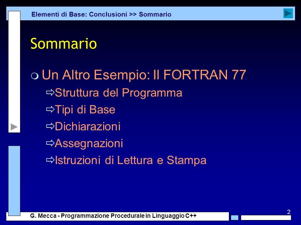 2 G. Mecca - Programmazione Procedurale in Linguaggio C++ Sommario m Un Altro Esempio: Il FORTRAN 77 Struttura del Programma Tipi di Base Dichiarazion