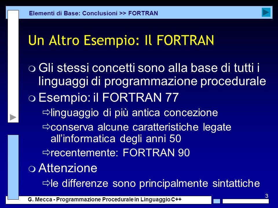 3 G. Mecca - Programmazione Procedurale in Linguaggio C++ Un Altro Esempio: Il FORTRAN m Gli stessi concetti sono alla base di tutti i linguaggi di pr