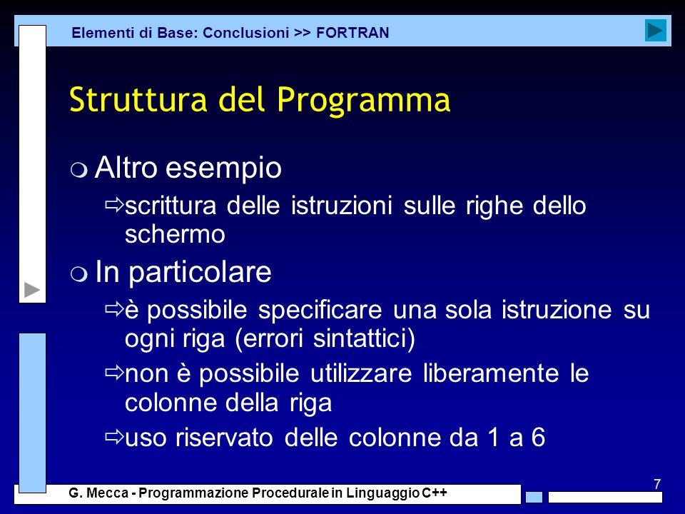 7 G. Mecca - Programmazione Procedurale in Linguaggio C++ Struttura del Programma m Altro esempio scrittura delle istruzioni sulle righe dello schermo