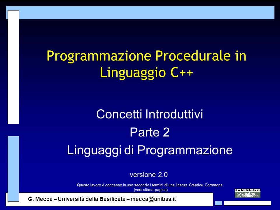 G. Mecca – Università della Basilicata – mecca@unibas.it Programmazione Procedurale in Linguaggio C++ Concetti Introduttivi Parte 2 Linguaggi di Progr