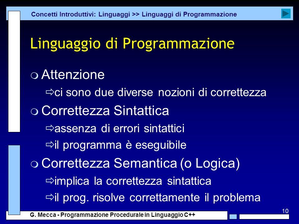10 G. Mecca - Programmazione Procedurale in Linguaggio C++ Linguaggio di Programmazione m Attenzione ci sono due diverse nozioni di correttezza m Corr