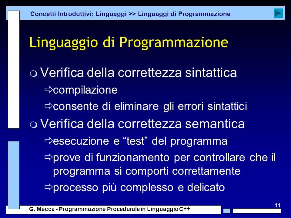 11 G. Mecca - Programmazione Procedurale in Linguaggio C++ Linguaggio di Programmazione m Verifica della correttezza sintattica compilazione consente