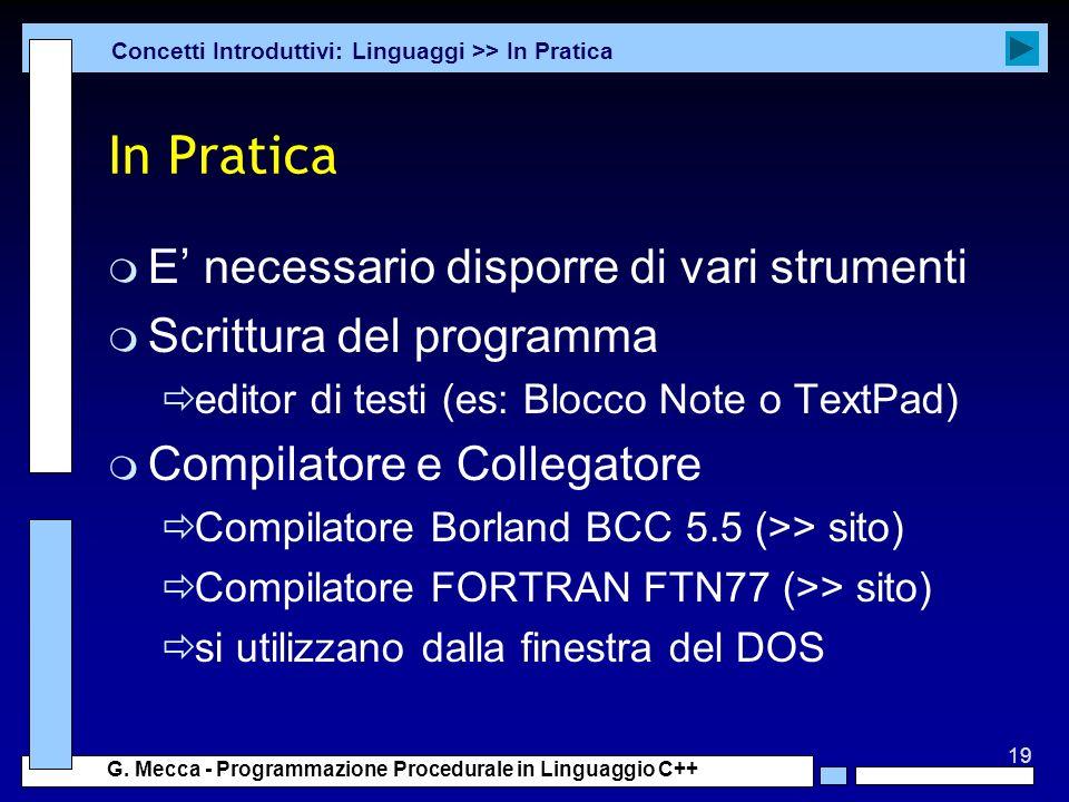 19 G. Mecca - Programmazione Procedurale in Linguaggio C++ In Pratica m E necessario disporre di vari strumenti m Scrittura del programma editor di te