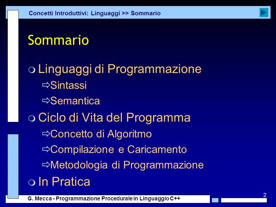 2 G. Mecca - Programmazione Procedurale in Linguaggio C++ Sommario m Linguaggi di Programmazione Sintassi Semantica m Ciclo di Vita del Programma Conc
