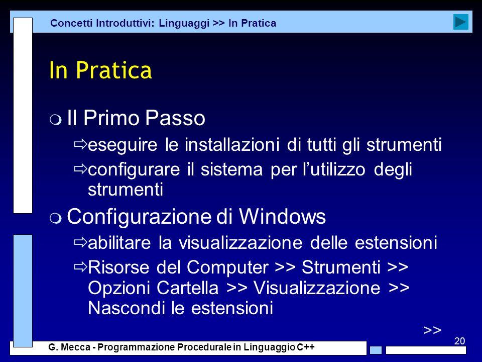 20 G. Mecca - Programmazione Procedurale in Linguaggio C++ In Pratica m Il Primo Passo eseguire le installazioni di tutti gli strumenti configurare il