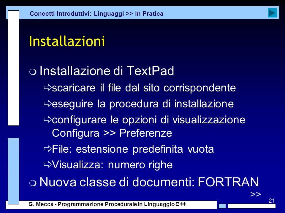 21 G. Mecca - Programmazione Procedurale in Linguaggio C++ Installazioni m Installazione di TextPad scaricare il file dal sito corrispondente eseguire