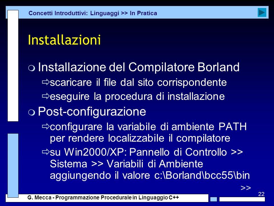 22 G. Mecca - Programmazione Procedurale in Linguaggio C++ Installazioni m Installazione del Compilatore Borland scaricare il file dal sito corrispond