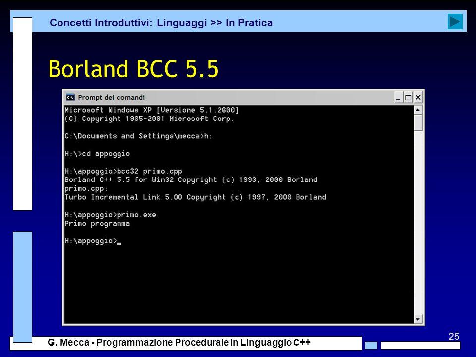 25 G. Mecca - Programmazione Procedurale in Linguaggio C++ Borland BCC 5.5 Concetti Introduttivi: Linguaggi >> In Pratica