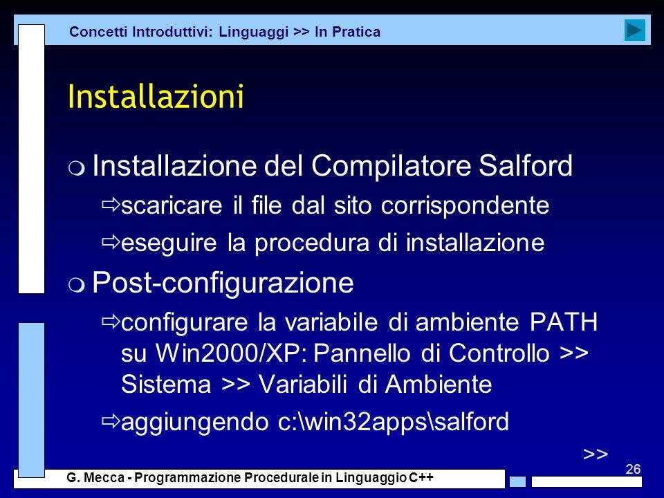 26 G. Mecca - Programmazione Procedurale in Linguaggio C++ Installazioni m Installazione del Compilatore Salford scaricare il file dal sito corrispond