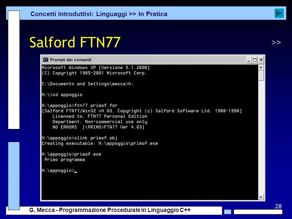 28 G. Mecca - Programmazione Procedurale in Linguaggio C++ Salford FTN77 Concetti Introduttivi: Linguaggi >> In Pratica >>