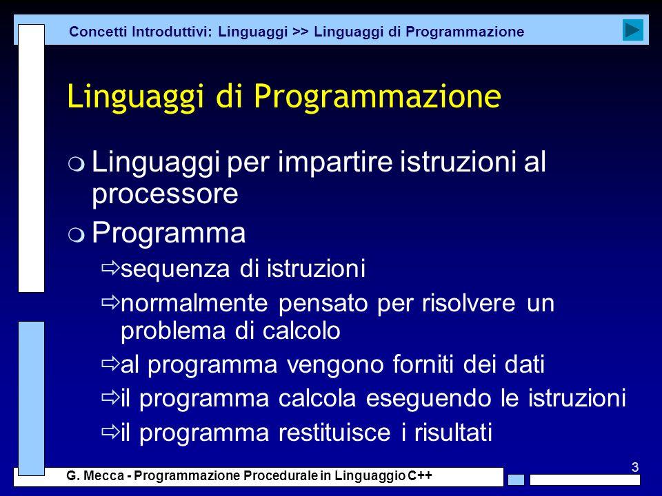 3 G. Mecca - Programmazione Procedurale in Linguaggio C++ Linguaggi di Programmazione m Linguaggi per impartire istruzioni al processore m Programma s