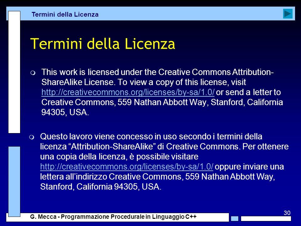 30 G. Mecca - Programmazione Procedurale in Linguaggio C++ Termini della Licenza m This work is licensed under the Creative Commons Attribution- Share