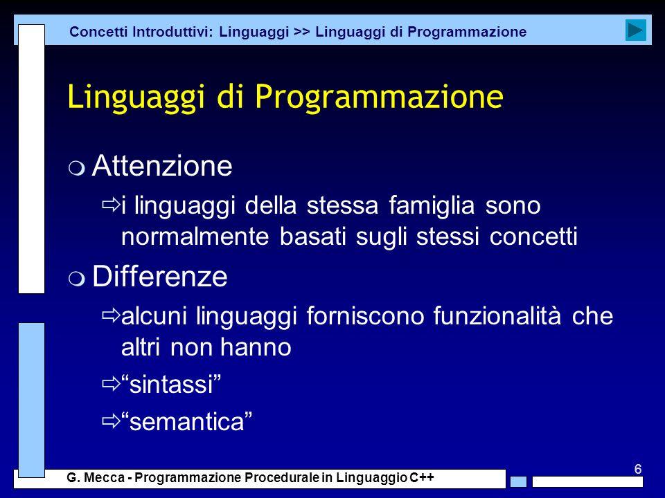 6 G. Mecca - Programmazione Procedurale in Linguaggio C++ Linguaggi di Programmazione m Attenzione i linguaggi della stessa famiglia sono normalmente