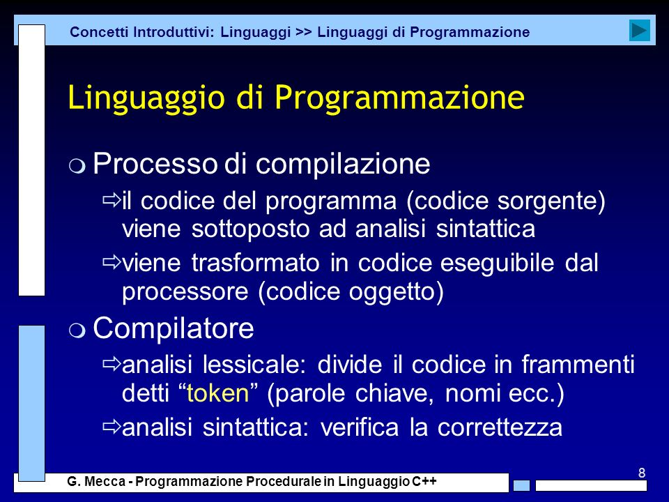 8 G. Mecca - Programmazione Procedurale in Linguaggio C++ Linguaggio di Programmazione m Processo di compilazione il codice del programma (codice sorg