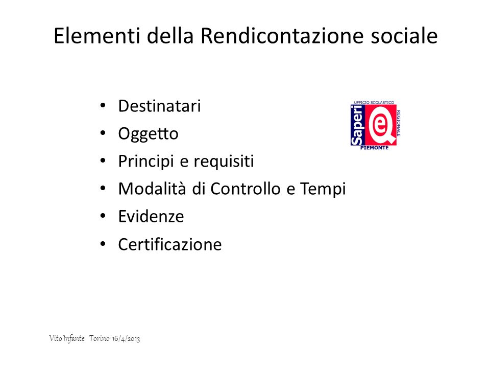 Elementi della Rendicontazione sociale Destinatari Oggetto Principi e requisiti Modalità di Controllo e Tempi Evidenze Certificazione Vito Infante Tor