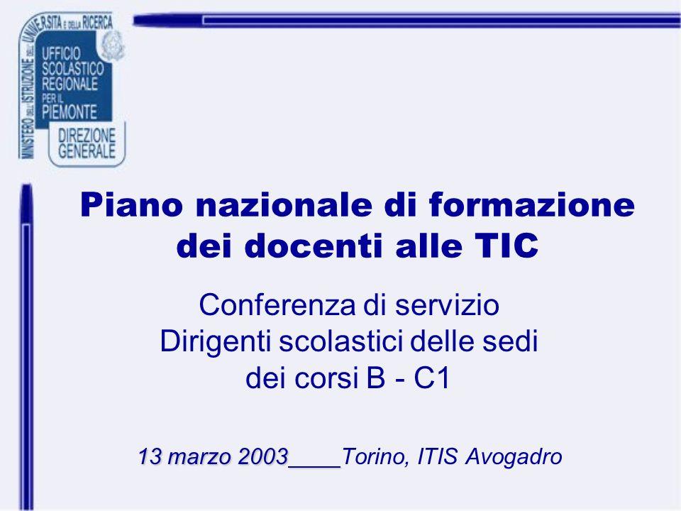 Piano nazionale di formazione dei docenti alle TIC Conferenza di servizio Dirigenti scolastici delle sedi dei corsi B - C1 13 marzo 2003 13 marzo 2003
