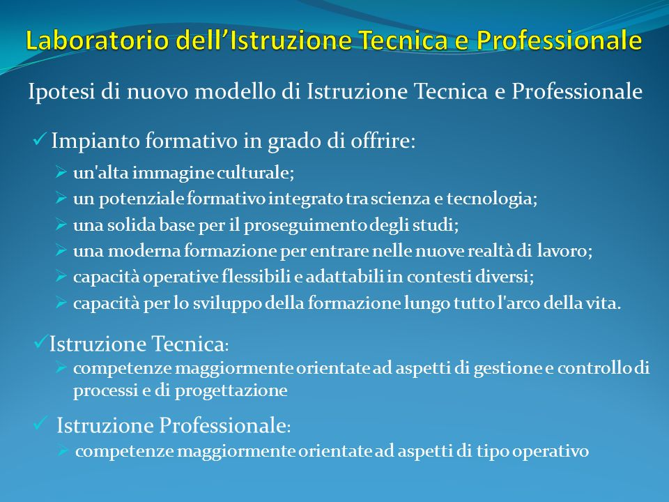 Impianto formativo in grado di offrire: Ipotesi di nuovo modello di Istruzione Tecnica e Professionale un'alta immagine culturale; un potenziale forma