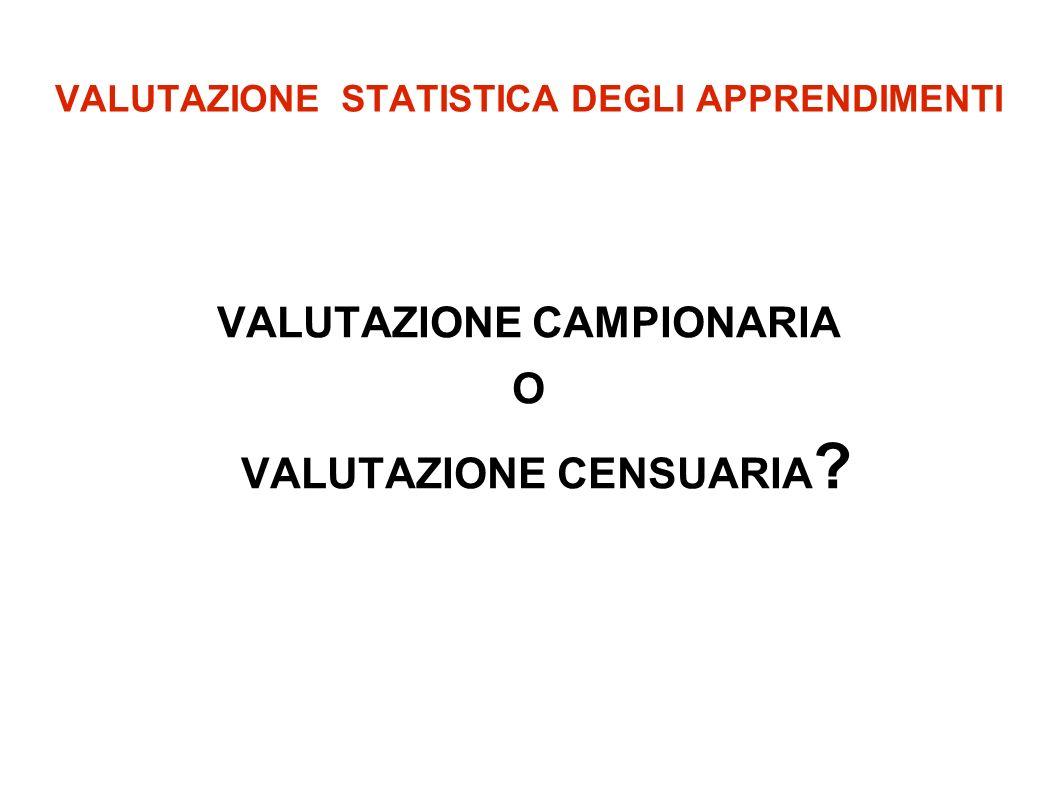 VALUTAZIONE STATISTICA DEGLI APPRENDIMENTI VALUTAZIONE CAMPIONARIA O VALUTAZIONE CENSUARIA