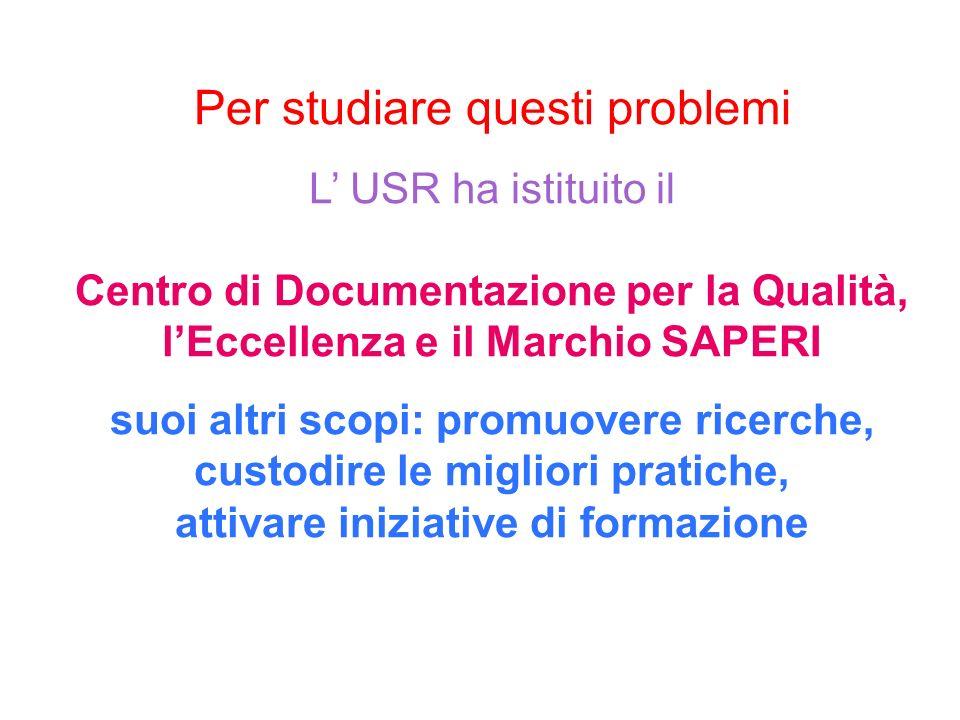Per studiare questi problemi L USR ha istituito il Centro di Documentazione per la Qualità, lEccellenza e il Marchio SAPERI suoi altri scopi: promuove