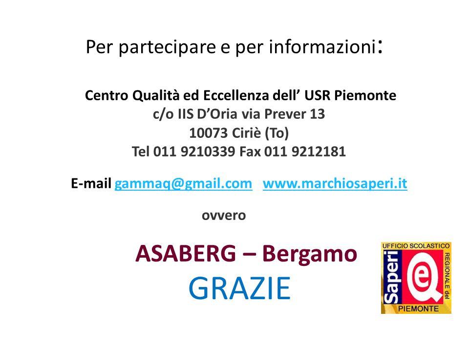 Per partecipare e per informazioni : Centro Qualità ed Eccellenza dell USR Piemonte c/o IIS DOria via Prever 13 10073 Ciriè (To) Tel 011 9210339 Fax 0